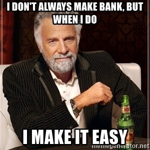 Dos Equis Guy gives advice - I Don't always make bank, but when i do i make it easy