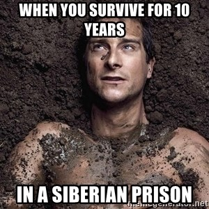 Bear Grylls - when you survive for 10 years in a siberian prison