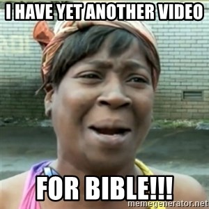 Ain't Nobody got time fo that - i have yet another video  for Bible!!!