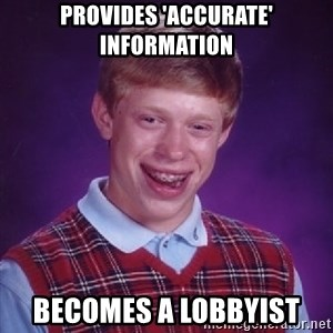 Bad Luck Brian - Provides 'accurate' information BECOMES A LOBBYist