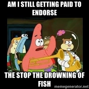 Patrick Star Instrument - Am i still getting paid to endorse the stop the drowning of fish