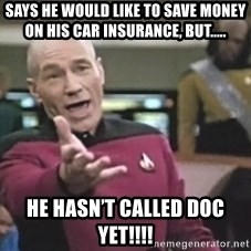 Captain Picard - Says he would like to save money on his car insurance, but..... He hasn't called DOC yet!!!!