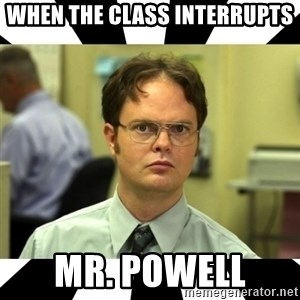 Dwight from the Office - When The class interrupts Mr. Powell