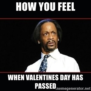 katt williams shocked - how you feel when valentines day has passed