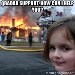Disaster Girl - QRadar support, how can I help you?