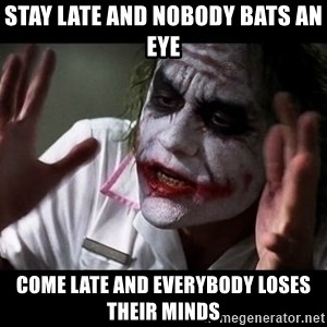 joker mind loss - Stay late and nobody bats an eye Come late and everybody loses their minds