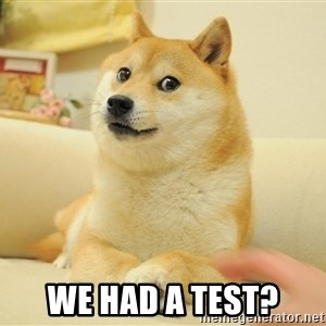 so doge - We had a test?