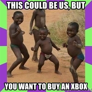 african kids dancing - This could be us, but You want to buy an XBox