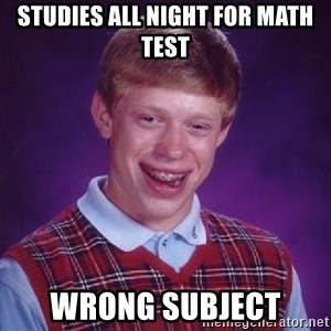 Bad Luck Brian - Studies all night for math test Wrong Subject