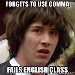 Conspiracy Keanu - Forgets to use comma Fails english class
