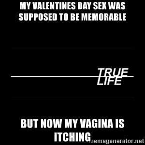 MTV True Life - My Valentines Day Sex was supposed to be memorable But now my vagina is itching