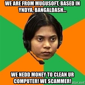 Stereotypical Indian Telemarketer - We are from Mugusoft, based in Yndya, BangalDash... We nedd money to clean ur computer! We scammer!