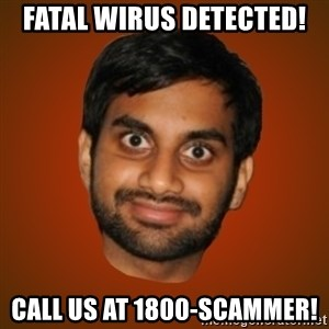 Generic Indian Guy - Fatal wirus detected! Call us at 1800-scammer!