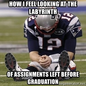 Sad Tom Brady - how i feel looking at the labyrinth of assignments left before graduation