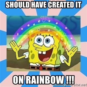 Spongebob Imagination - Should have created it on Rainbow !!!