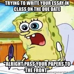 "Spongebob What I Learned In Boating School Is - Trying to write your essay in class on the due date ""Alright pass your papers to the front"""