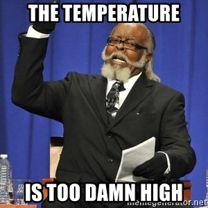 Rent Is Too Damn High - the temperature is too damn high