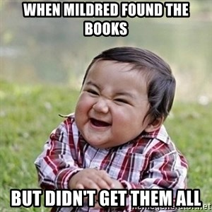 Niño Malvado - Evil Toddler - When Mildred found the books but didn't get them all