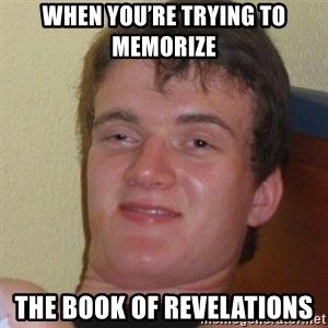 Stoner Stanley - When you're trying to memorize  The book of revelations
