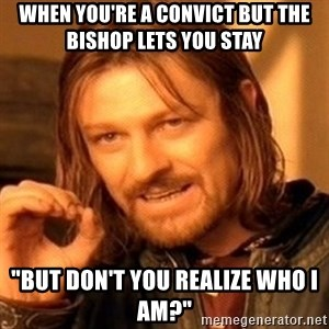 """One Does Not Simply - When you're a convict but the Bishop lets you stay """"But don't you realize who I am?"""""""