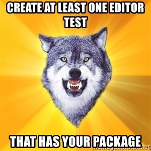 Courage Wolf - create at least one editor test that has your package