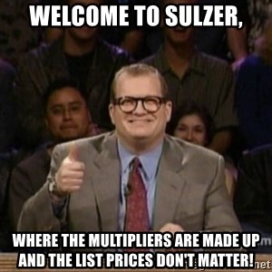 drew carey whose line is it anyway - Welcome to Sulzer, where the multipliers are made up and the list prices don't matter!