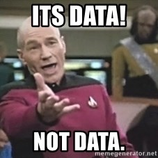 Picard Wtf - Its data!  Not data.