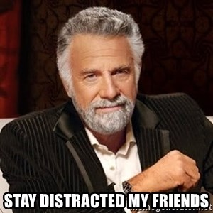 Stay Thirsty - Stay distracted my friends