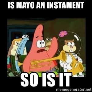 Patrick Star Instrument - Is mayo an instament So is it