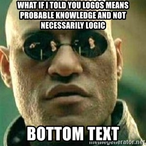 What If I Told You - What If I Told You Logos Means Probable Knowledge and Not necessarily logic Bottom Text