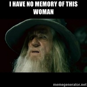 no memory gandalf - I have no memory of this woman