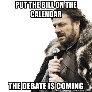 Winter is Coming - Put The Bill on the Calendar The Debate is Coming