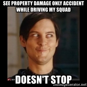 Tobey_Maguire - see property damage only accident while driving my squad doesn't stop