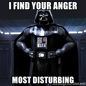 Darth Vader - i find your anger  most disturbing