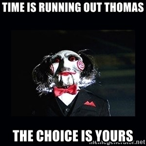 saw jigsaw meme - Time is running out Thomas The choice is yours