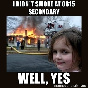 burning house girl - I didn´t smoke at 0815 Secondary Well, yes