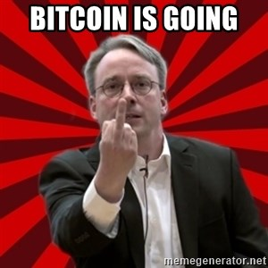 Angry Linus - Bitcoin is going