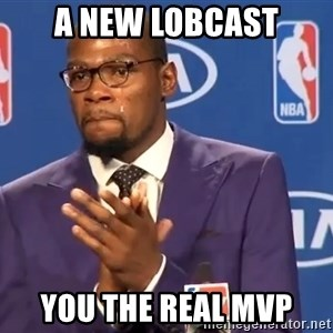 KD you the real mvp f - A new Lobcast You the real MVP