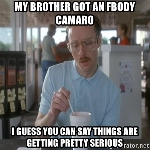 so i guess you could say things are getting pretty serious - My brother got an fbody camaro I guess you can say things are getting pretty serious