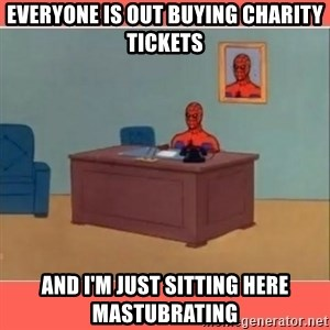 Masturbating Spider-Man - Everyone is out buying charity tickets And i'm just sitting here mastubrating