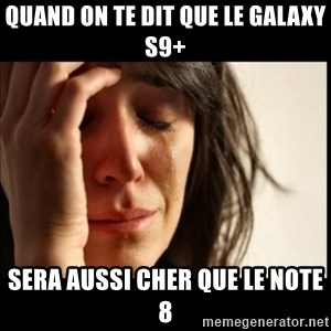 First World Problems - Quand on te dit que le Galaxy S9+ sera aussi cher que le Note 8