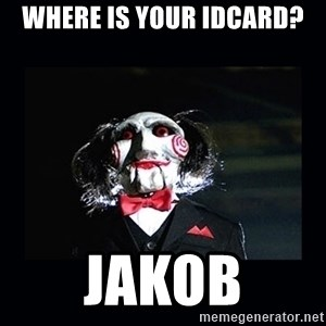 saw jigsaw meme - Where is your IDcard? Jakob