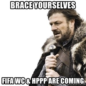 Winter is Coming - BRACE YOURSELVES FIFA WC & HPPP are coming
