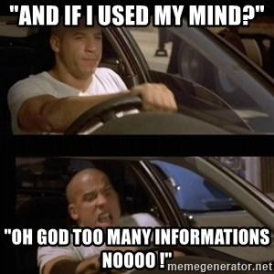 "Vin Diesel Car - ""and if i used my mind?"" ""Oh god too many informations noooo !"""