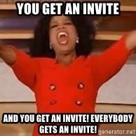 giving oprah - you get an invite and you get an invite! everybody gets an invite!