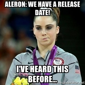 Not Impressed McKayla - Aleron: we have a release date!  I've heard this before...