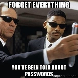 men in black - FORGET EVERYTHING YOU'VE BEEN TOLD ABOUT PASSWORDS