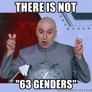 """Dr Evil meme - there is not """"63 genders"""""""