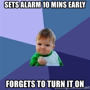 Success Kid - Sets alarm 10 mins early Forgets to turn it on