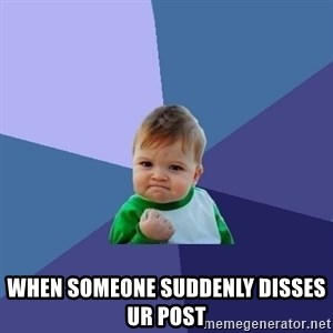 Success Kid - when someone suddenly disses ur post